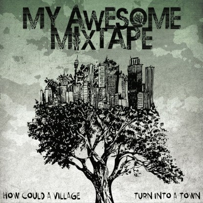 My Awesome Mixtape – How Could A Village Turn Into A Town