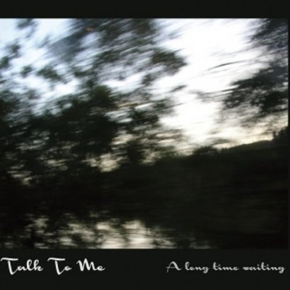 Talk To Me-A Long Time Waiting