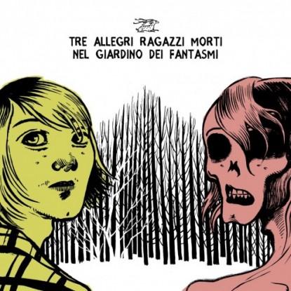 Tre Allegri Ragazzi Morti – Nel Giardino Dei Fantasmi