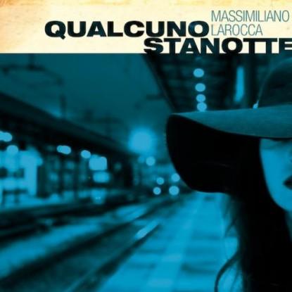 Massimiliano Larocca-Qualcuno Stanotte