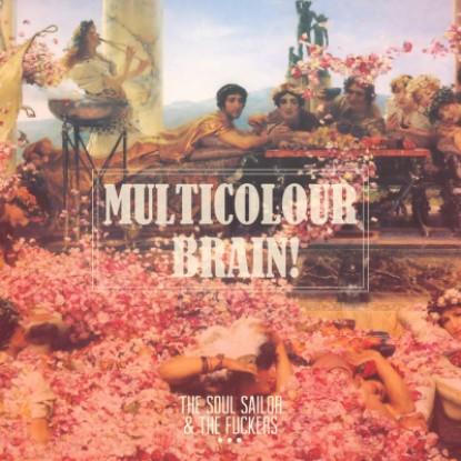The Soul Sailor & The Fuckers – Multicolour Brain!