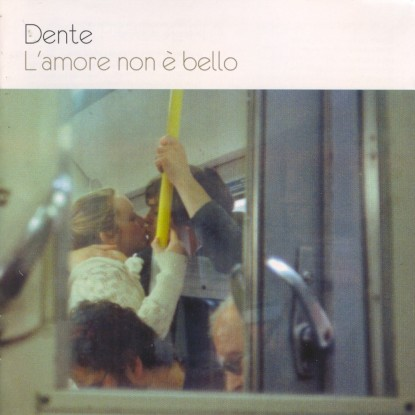 Dente – L'Amore Non E' Bello