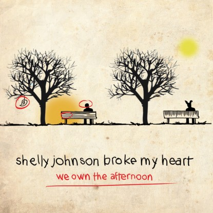 Shelly Johnson Broke My Heart – We Own Afternoon