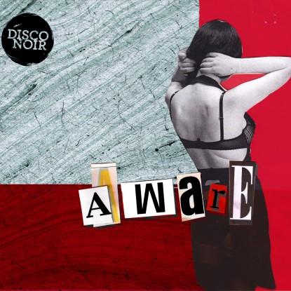 Disco Noir – Aware