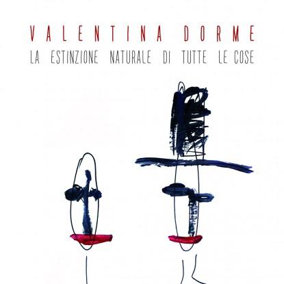 Valentina Dorme – La Estinzione Naturale Di Tutte Le Cose