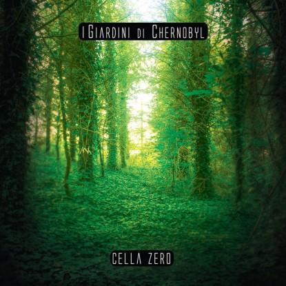 Giardini di Chernobyl – Cella  Zero
