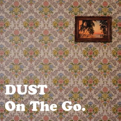 Dust – On the go