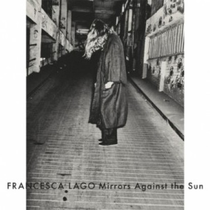 Francesca Lago – Mirrors against the sun