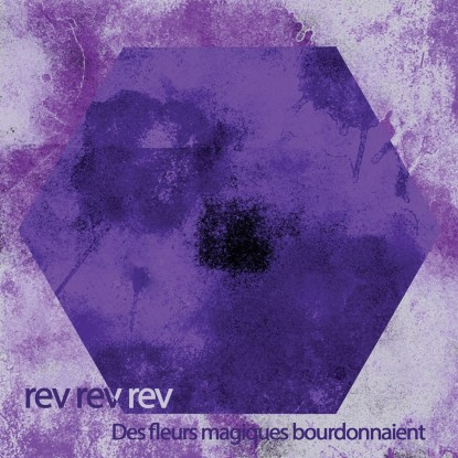 Rev Rev Rev – Des Fleurs Magiques Bourdonnaient