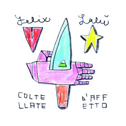 Felix Lalù  – Coltellate d'Affetto