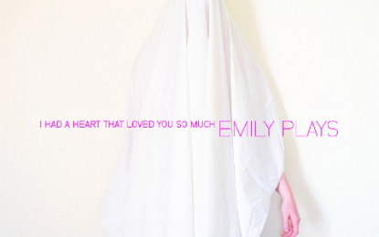 Emily Plays – I Had A Heart That Loved So Much