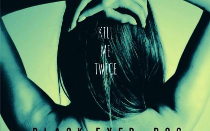 Black Eyed Dog – Kill Me Twice