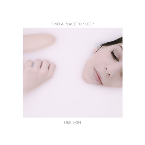 Her Skin – Find A Place To Sleep